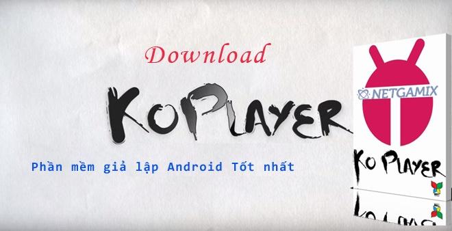 Download KOPLAYER - Giả Lập Android Chạy Tốt Và Nhẹ Nhất Cho PC