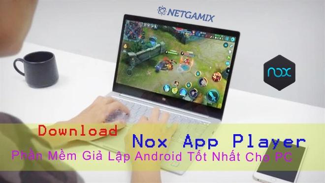 Download NoxPlayer – Phần Mềm Giả Lập Android Tốt Nhất Cho PC